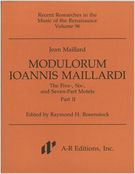 Modulorum Ioannis Maillardi : The Five-, Six-, And Seven-Part Motets, Part 2.