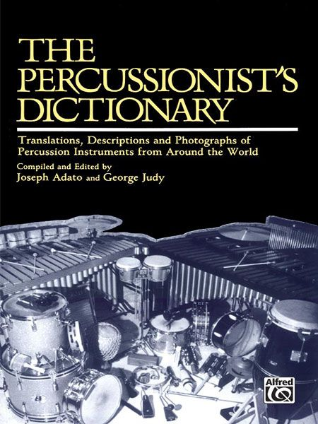 Percussionist's Dictionary : Translations, Descriptions & Photographs of Percussion Instruments...